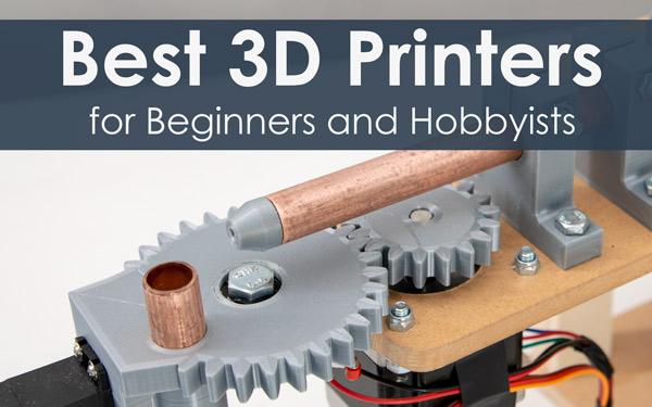 Best 3D Printers for Beginners and Hobbyists under $200 $400 $500
