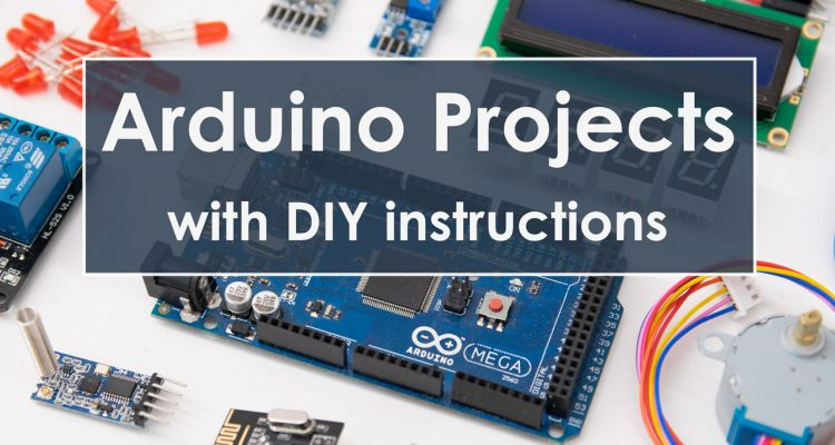 Arduino Projects with DIY Instructions and step by step Tutorials